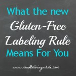 What The New Gluten Free Labeling Rule Means For You