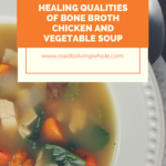 Winter Wellness: 3 – Part Series Part 1 Healing Qualities of Bone Broth Chicken and Vegetable Soup