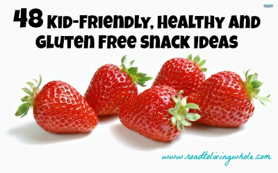 48 kid-friendly healthy and gluten free snack ideas