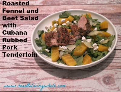 roasted fennel and beet salad with cubana rubbed pork tenderloin