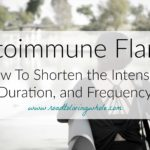 Autoimmune Flares: How To Shorten The Intensity, Duration, and Frequency