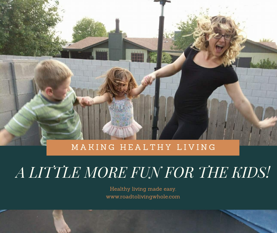 Making Healthy Living A Little More Fun For The Kids!