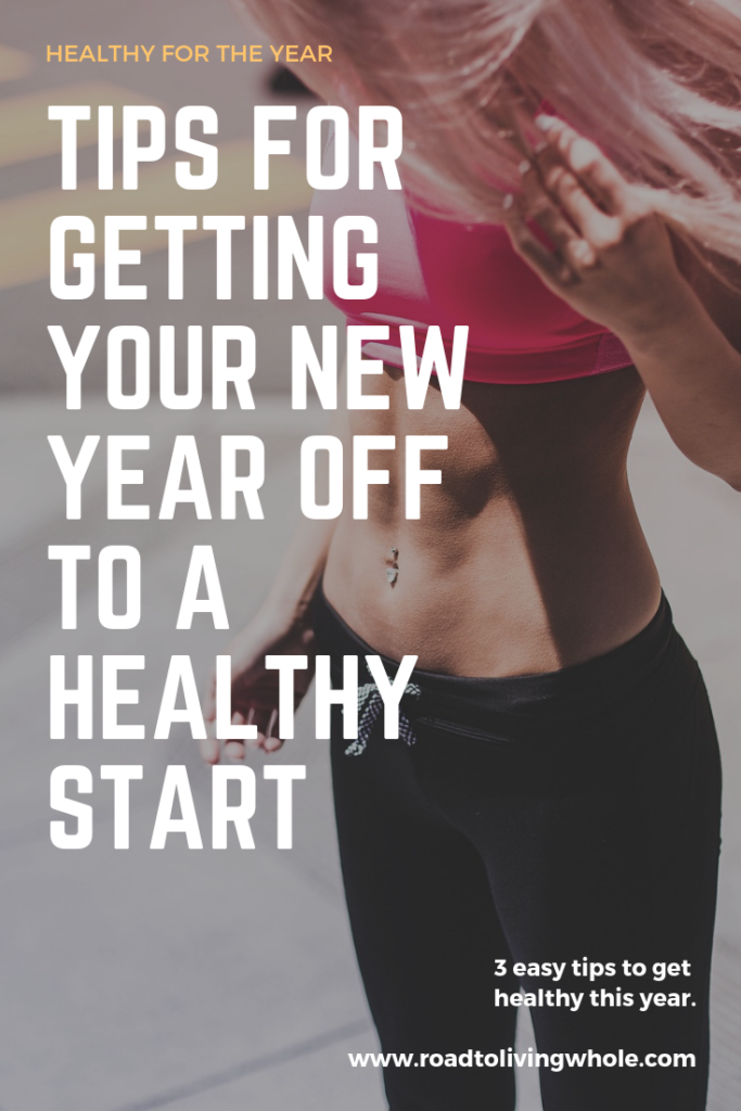 Tips For Getting Your New Year Off To A Healthy Start