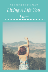 10 steps to finally living a life you love