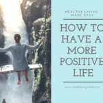 How to Change your Life and Fill it with Positive Energy