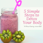 5 simple steps to detox without being miserable