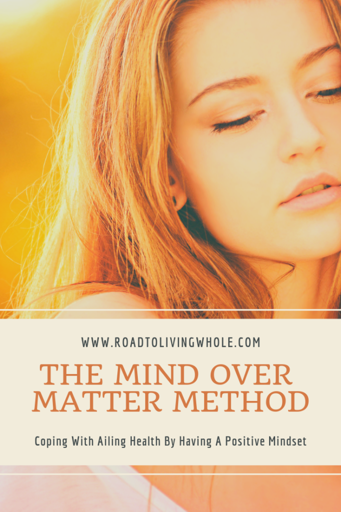 The Mind Over Matter Method: Coping With Ailing Health By Having A Positive Mindset