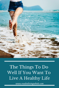 The Things To Do Well If You Want To Live A Healthy Life