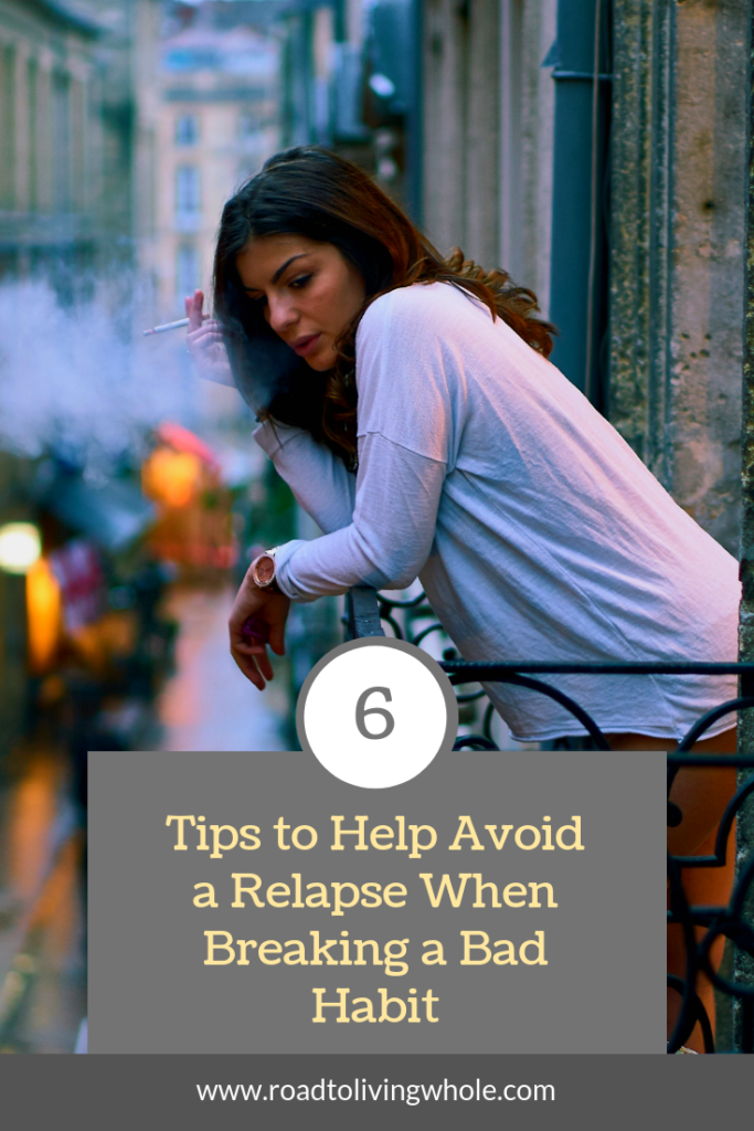 6 Tips to Help Avoid a Relapse When Breaking a Bad Habit