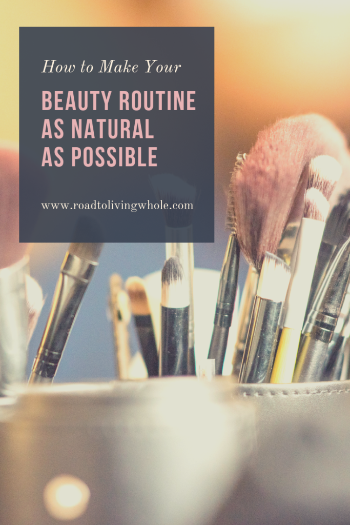 HOW TO MAKE YOUR BEAUTY ROUTINE AS NATURAL AS POSSIBLE
