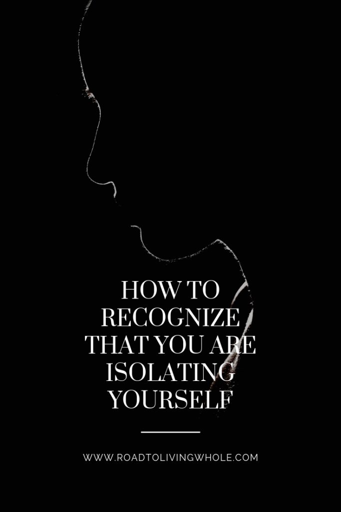 How To Recognize That You Are Isolating Yourself