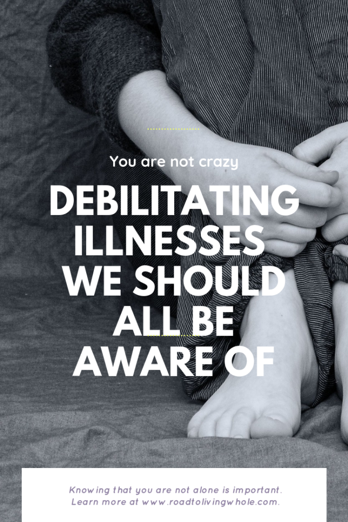 Debilitating Illnesses We Should All Be Aware Of