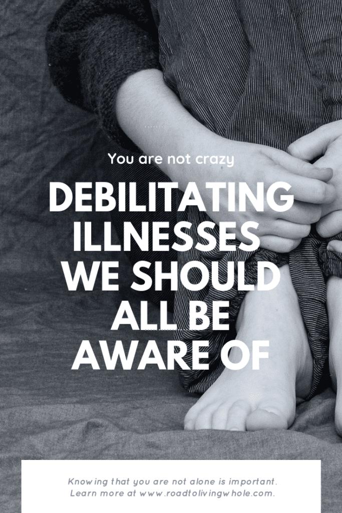 Debilitating Illnesses We Should All Be Aware Of