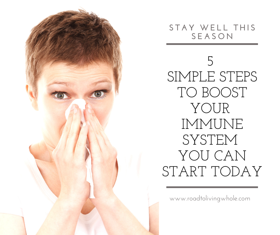 5 Simple Steps To Boost Your Immune System You Can Start Today