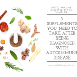5 supplements you need to take after being diagnosed with autoimmune disease marian mitchell road to living whole