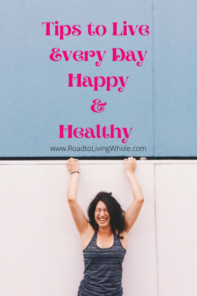 tips to live everyday happy and healthy