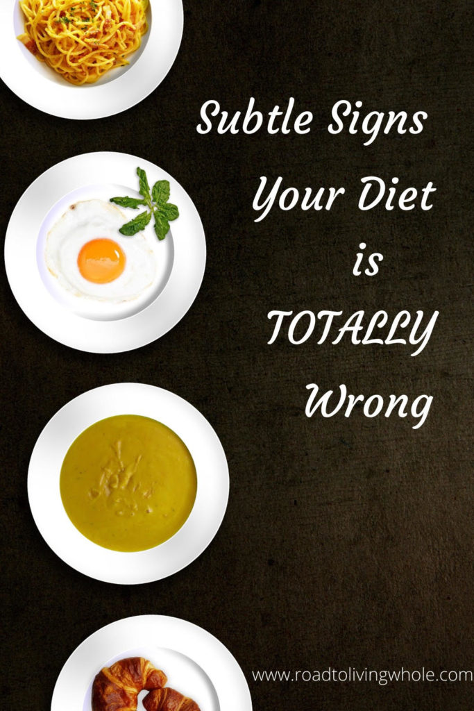Subtle Signs that your Diet is Totally Wrong